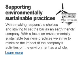 We're making responsible choices and striving to set the bar as an earth friendly company. With a focus on environmentally sustainable business practices we strive to minimize the impact of the company's activities on the environment as a whole.